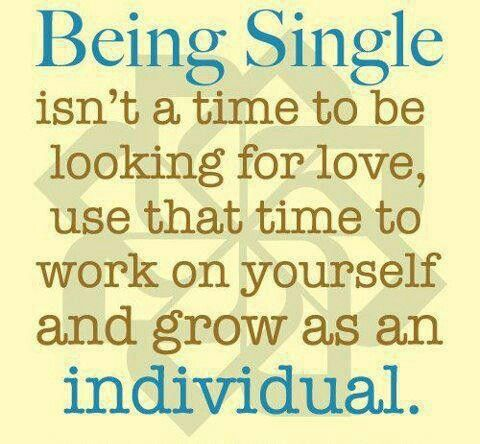 Being Single Is Not A Time To Be Looking For Love Happy Single Quotes Inspirational Quotes Inspirational Words