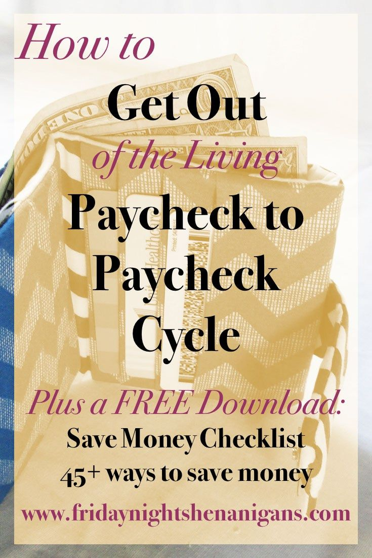 How to get out of the paycheck to paycheck cycle plus a Free download: 45+ way to save money