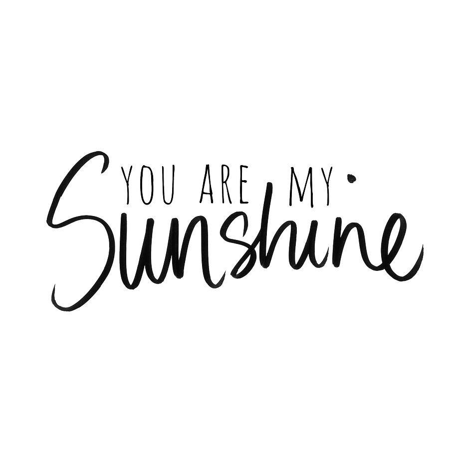 You Mixed Media - You Are My Sunshine by South Social Studio