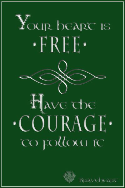 Tu corazón es libre, ten el coraje de seguirlo.