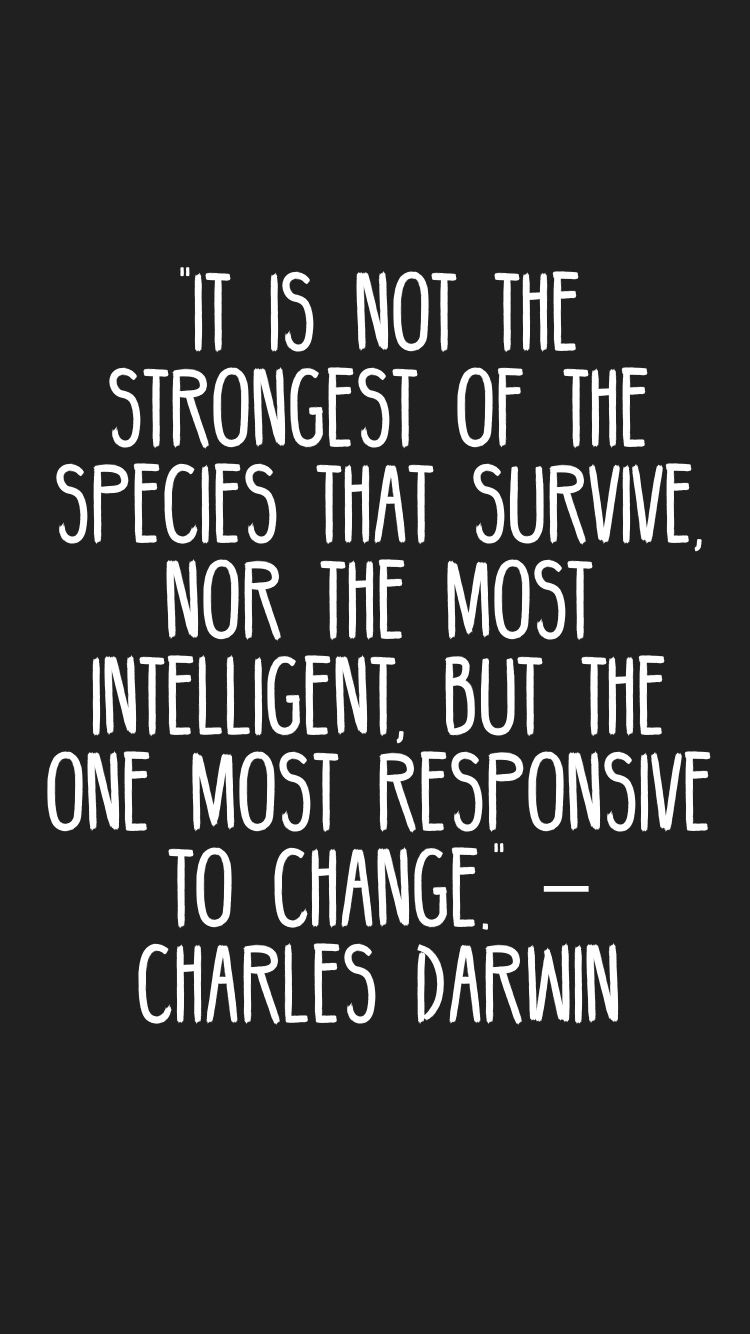 It Is Not The Strongest Of The Species That Survive Nor The Most Intelligent But The One Most Responsive To Chang Motivation App Darwin Quotes Change Quotes
