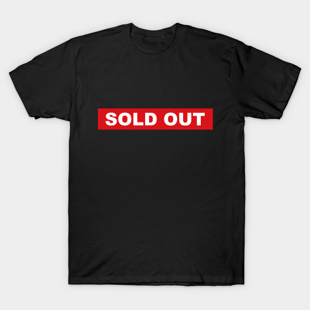 Sold Out Soldout T Shirt Teepublic Custom Shirts T Shirt Funny Tshirts