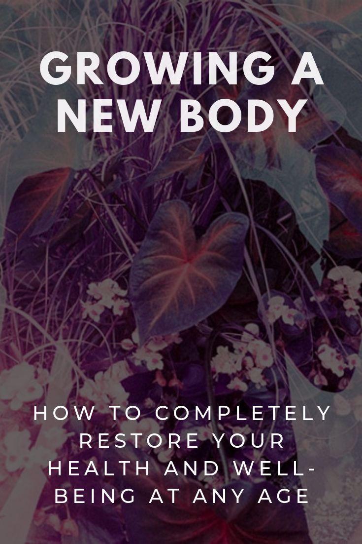 Growing A New Body How To Completely Restore Your Health  Wellbeing At Any Age Stellen Sie Ihre Gesundheit wieder her Der medizinische Anthropologe Alberto Villoldo PhD g...