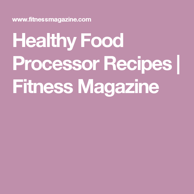 Healthy recipes to make in your food processor food processor healthy food processor recipes fitness magazine forumfinder Images