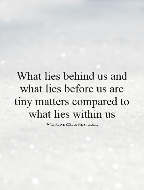 Lovely What Lies Behind Us And What Lies Before Us Are Tiny Matters Compared To  What Lies