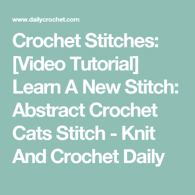 Crochet Stitches: [Video Tutorial] Learn A New Stitch: Abstract Crochet Cats Stitch - Knit And Crochet Daily
