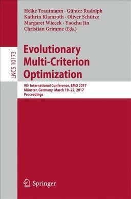 Evolutionary Multi-criterion Optimization: 9th International Conference, Emo 2017, Munster, Germany, March 19-22,...