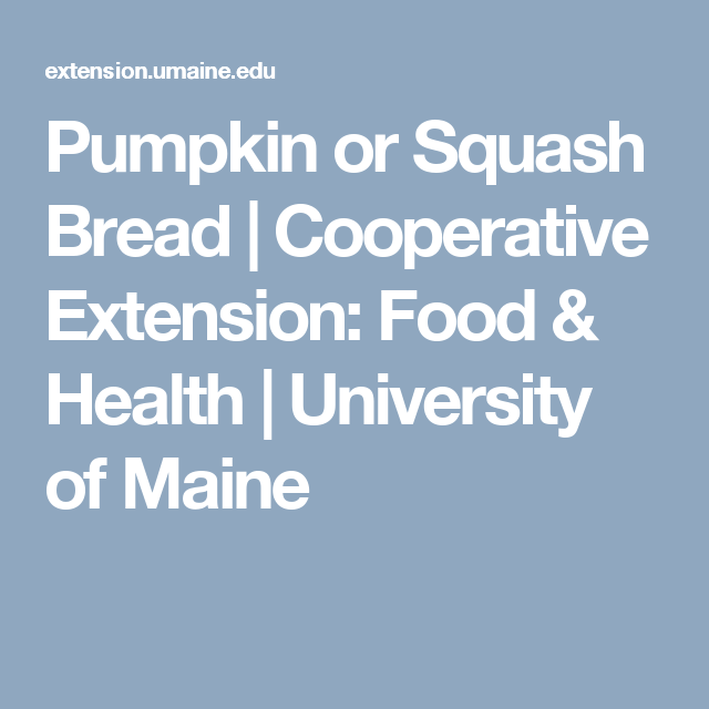 Pumpkin or Squash Bread | Cooperative Extension: Food & Health | University of Maine
