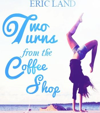 """Cover for my book """"Two turns From the Coffee Shop"""" Go to Wattpad.com and search """"Eric_Land"""". Will publish by June 20"""