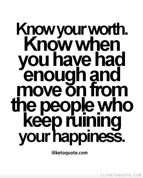 When You Have Had Enough Quotes : enough, quotes, Worth., Enough, People, Ruining, Ha…, Quotes,, Worth, Quotes