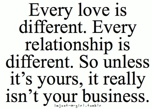 Every Love Is Different Every Relationship Is Different So Unless