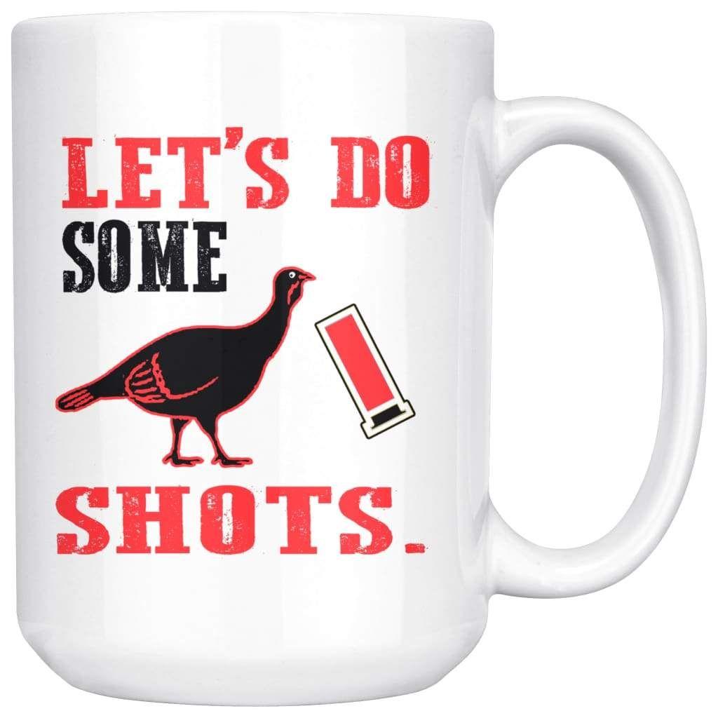 Funny turkey hunting mug lets do some shots 15oz white