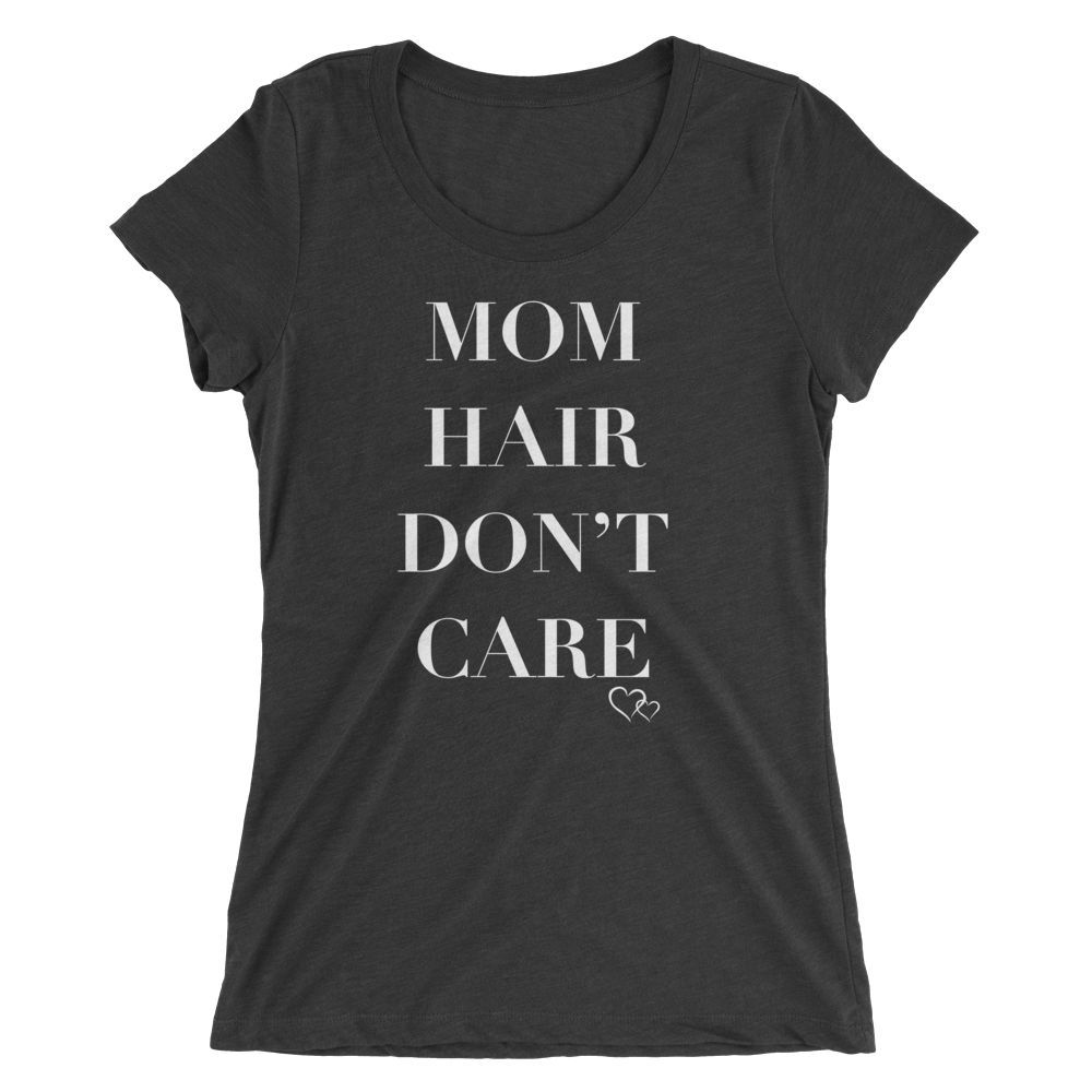 MOM HAIR DON'T CARE - Ladies' Fitted Triblend