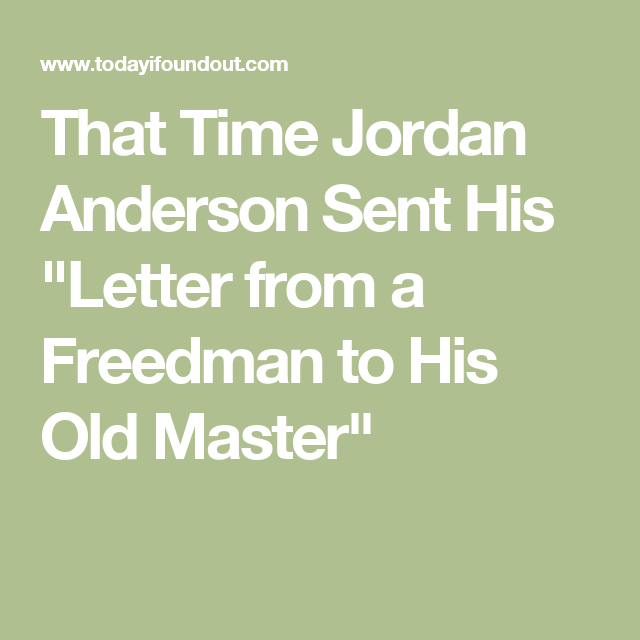 Letter From A Freedman To His Old Master.That Time Jordan Anderson Sent His Letter From A Freedman