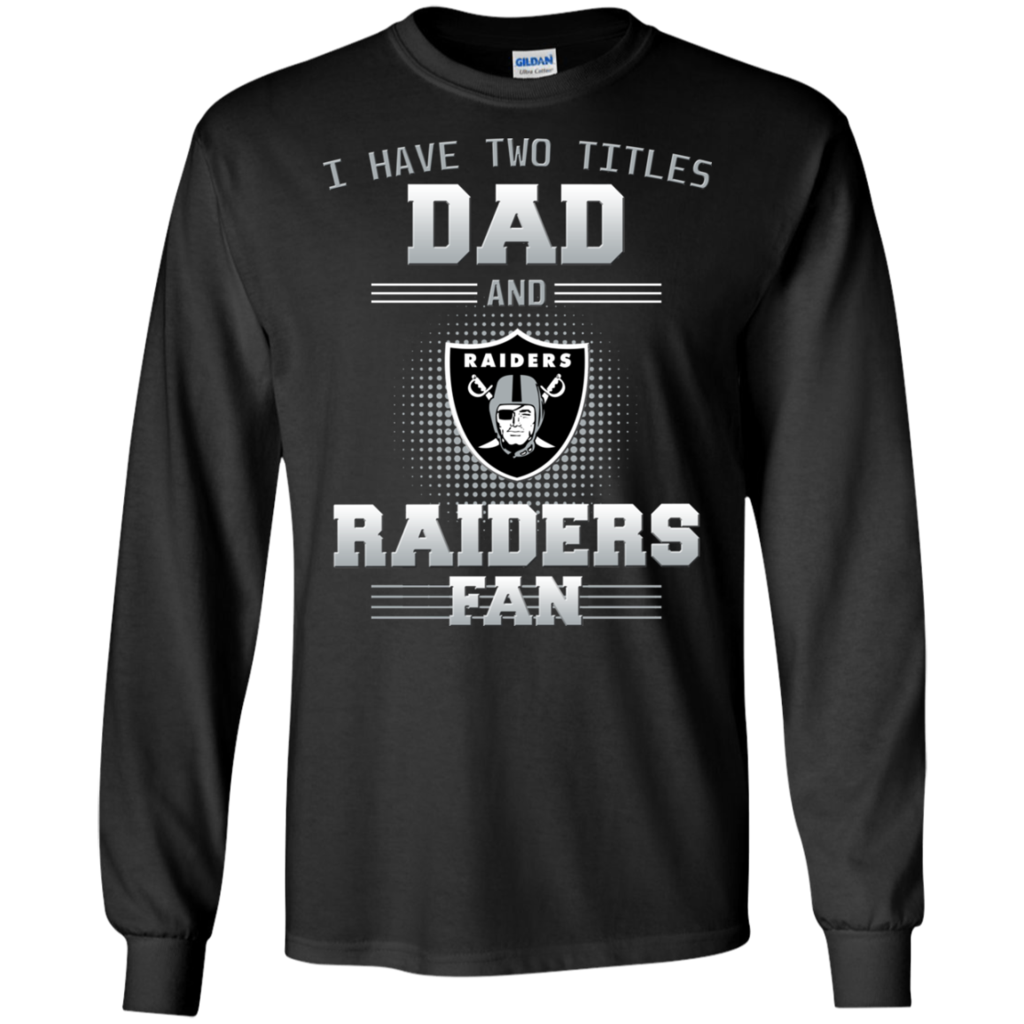 new style 72de9 2e3d1 I Have Two Titles Dad And Oakland Raiders Fan T Shirts ...