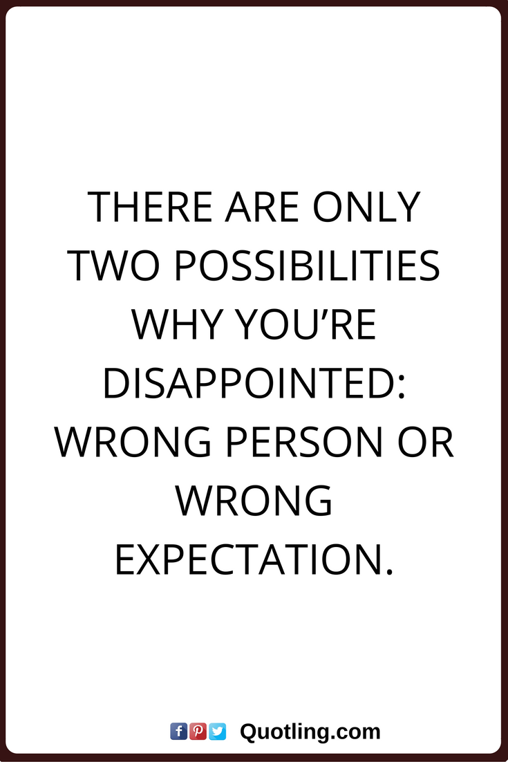 Quotes About Friendship Disappointment Disappointments Quotes There Are Only Two Possibilities Why You're