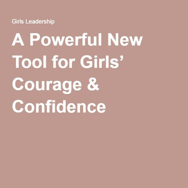 A Powerful New Tool for Girls' Courage & Confidence