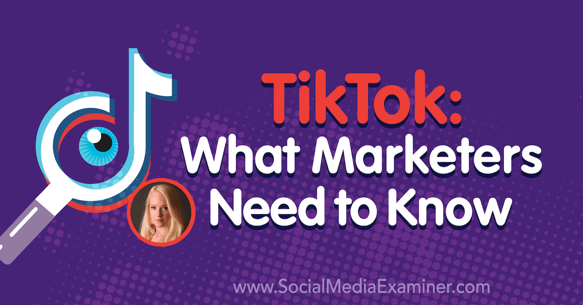 Tiktok What Marketers Need To Know Social Media Examiner Social Media Examiner Marketing Podcasts Video Marketing Strategies