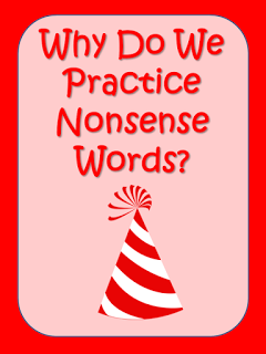 Elementary Matters: Why Do We Practice Nonsense Words?