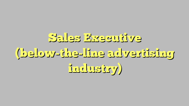 Sales Executive BelowTheLine Advertising Industry