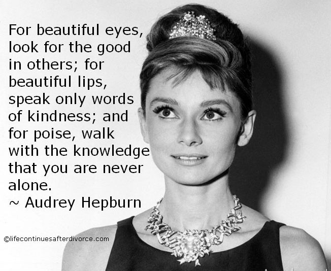 You Are Never Alone Even After Divorce Quote Audrey Hepburn Beauty AdviceTrue