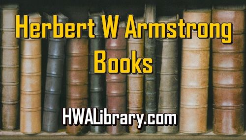 Herbert W Armstrong Books Published by The Worldwide Church
