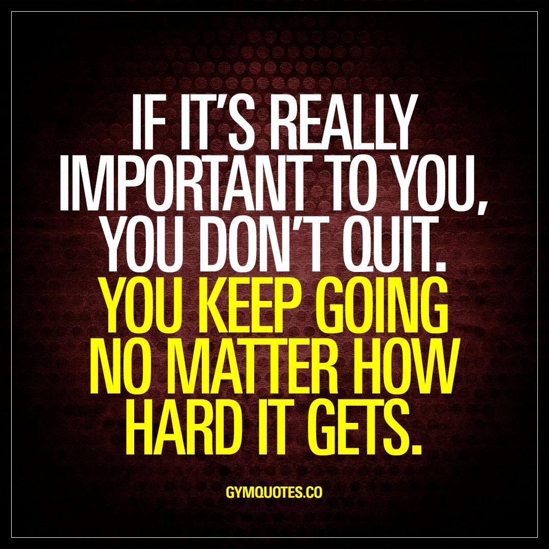 If It S Really Important To You You Don T Quit Motivational Gym Quotes Https Www Musclesaurus Com Fitness Motivation Quotes Fitness Goals Quotes Gym Quote