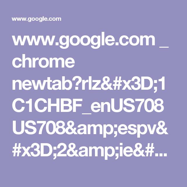 www.google.com _ chrome newtab?rlz=1C1CHBF_enUS708US708&espv=2&ie=UTF-8