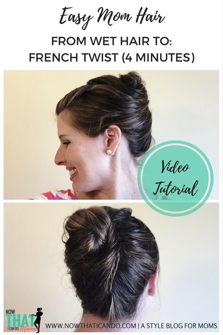 Easy Mom Hair Wet Hair Style French Twist Easy Fashion For Moms Mom Hairstyles Wet Hair French Twist