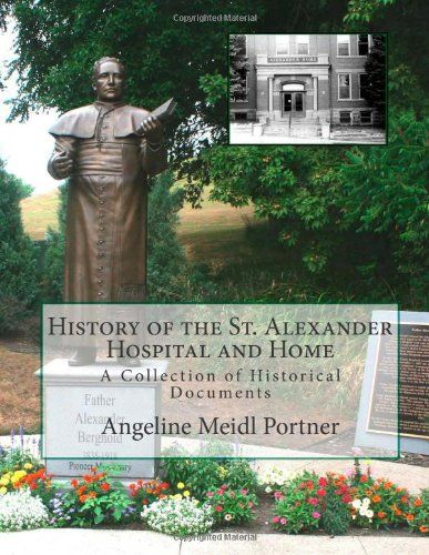 The first hospital in New Ulm, MN. History of The St. Alexander Hospital and Home: A Collection of Historical Documents by Angeline Meidl Portner