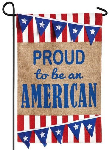 Burlap Proud To Be An American Decorative Garden Flag Burlap Garden Flags Evergreen Flags Pennant Flags