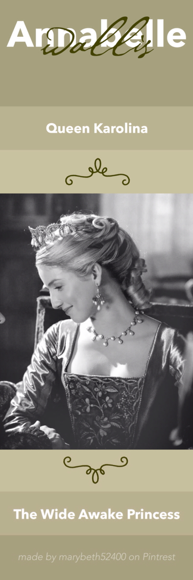 Annabelle Wallis as Queen Karolina (Princess Annabelle's mother) from The Wide Awake Princess Series