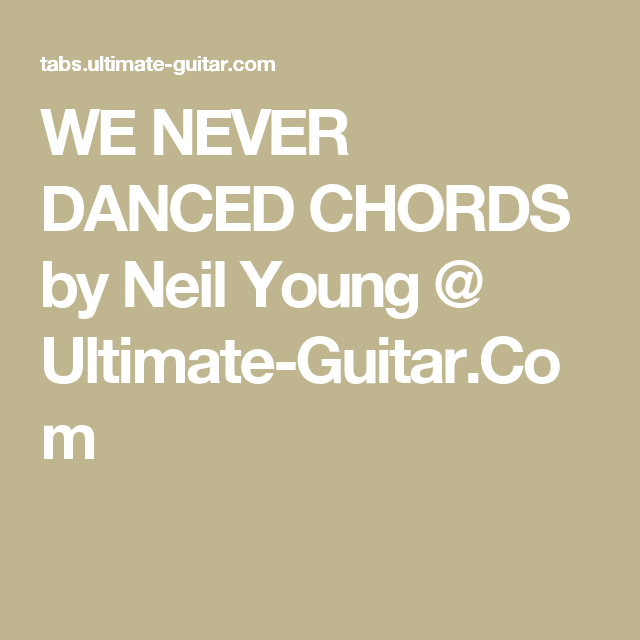 We Never Danced Chords By Neil Young Ultimate Guitar Guitar