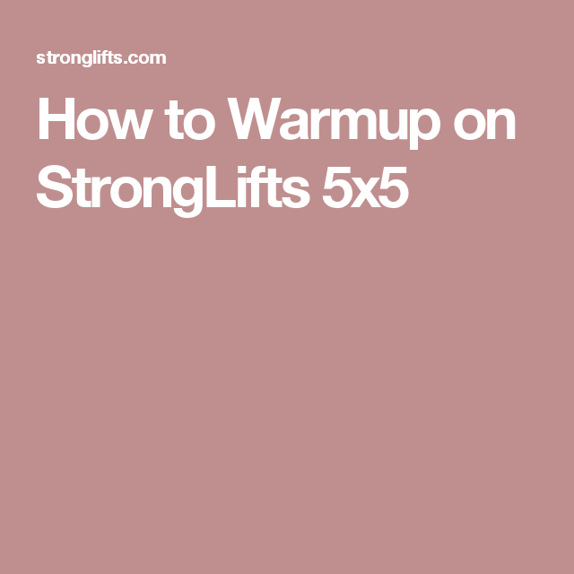 How To Warmup On Stronglifts 5x5 Stronglifts Fitness Nutrition Stronglifts 5x5