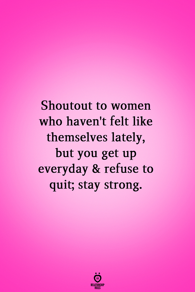 Shoutout To Women Who Haven't Felt Like Themselves Lately