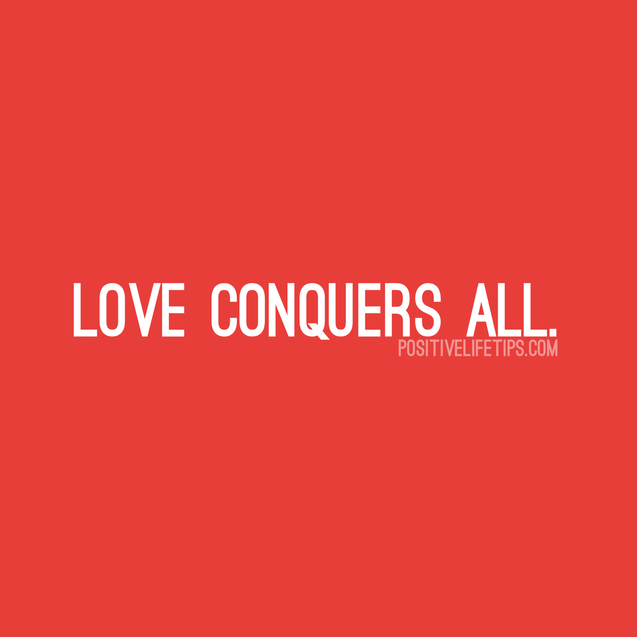 positivelifetips: LOVE CONQUERS ALL!