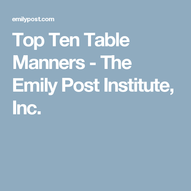 Top ten table manners the emily post institute inc for 10 good table manners