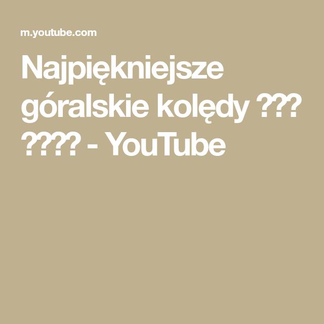 Najpiekniejsze Goralskie Koledy Youtube Youtube