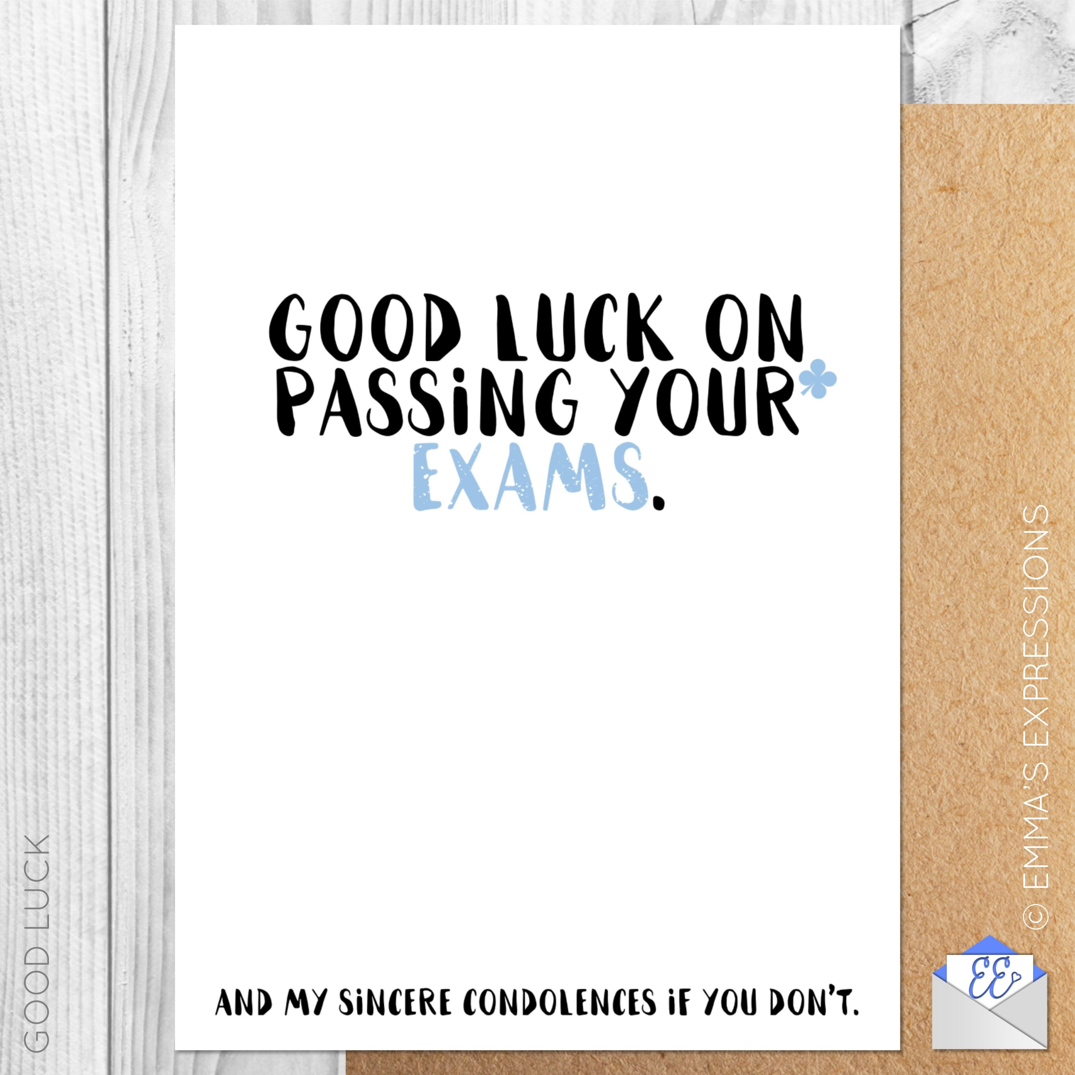 Good Luck On Passing Your Exams And My Sincere Condolences If You