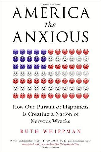 America the Anxious: How Our Pursuit of Happiness Is Creating a Nation of Nervous Wrecks: Amazon.de: Ruth Whippman: Fremdsprachige Bücher