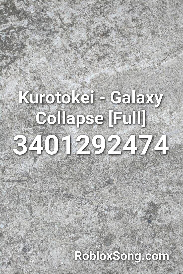 Galaxy Roblox Music Kurotokei Galaxy Collapse Full Roblox Id Roblox Music Codes In 2020 Roblox Galaxy Collapse