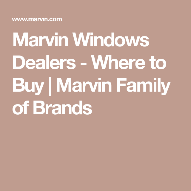Marvin Windows Dealers   Where To Buy | Marvin Family Of Brands