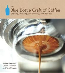 The Blue Bottle Craft of Coffee - Growing, Roasting, and Drinking, with Recipes by Caitlin Freeman, James Freeman, and Tara Duggan. One of the country's most celebrated roasters explains how to choose, brew, and enjoy the new breed of artisan coffees at home, along with 40 inventive recipes that incorporate coffee or taste good with a cup. #Kobo #eBook