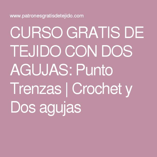 CURSO GRATIS DE TEJIDO CON DOS AGUJAS: Punto Trenzas   Crochet y Dos ...