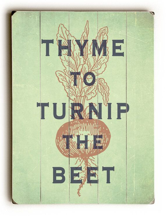 vintage posters for kitchen white cabinets design wooden sign thyme to turnip the beet these signs are of my original style printed directly wood artwork is