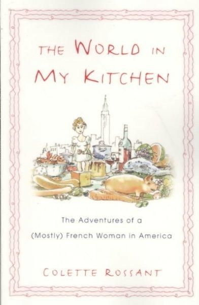 The World in My Kitchen: The Adventures of a