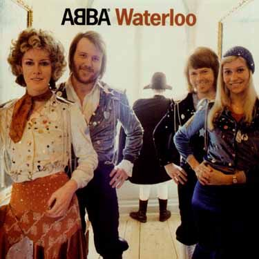 Abba ~ Waterloo ~ 1974; The group's first album release and the title a hit reaching number 6 on the Billboard Charts.
