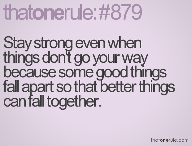 Stay Strong Even When Things Dont Go Your Way Because Some Good