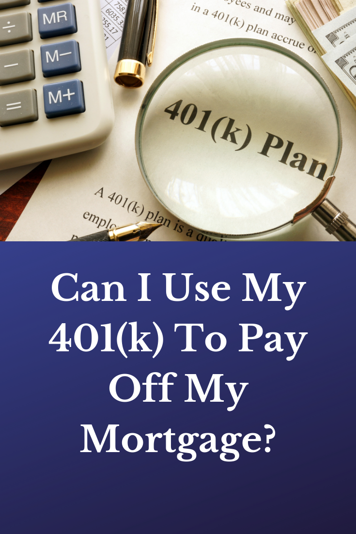 Can I Use My 401 K To Pay Off My Mortgage Mortgage Mortgage Payoff Retirement Savings Plan