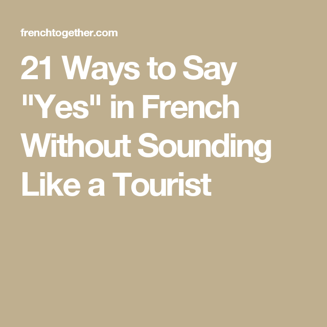 25 Ways To Say Yes In French With Audio Useful French Phrases French Phrases French Expressions